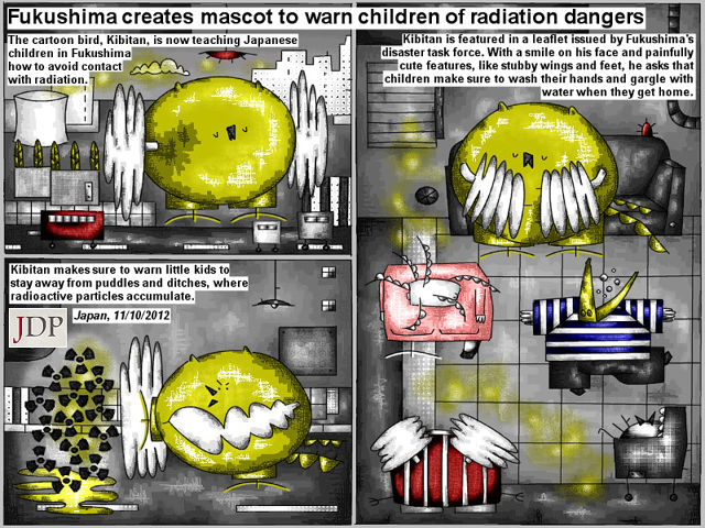 Bob Schroeder | Fukushima creates mascot | to warn children about radiation dangers | The cartoon bird, Kibitan, is now teaching japanese children in Fukushima how to avoid contact with radiation. Kibitan makes sure to warn little kids to stay away from puddles and ditches, where radioactive particles accumulate. Kibitan is featured in a leaflet issued by Fukushima's disaster task force. With a smile on his face and painfully cute features, like stubby wings and feet, he asks that children make sure to wash their hands and gargle with water when they get home.